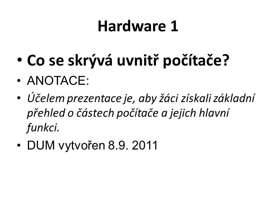 Hardware 1 Co se skrývá uvnitř počítače.