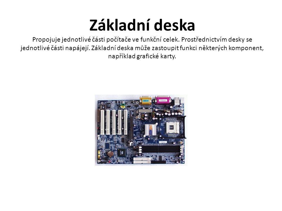 Základní deska Propojuje jednotlivé části počítače ve funkční celek.