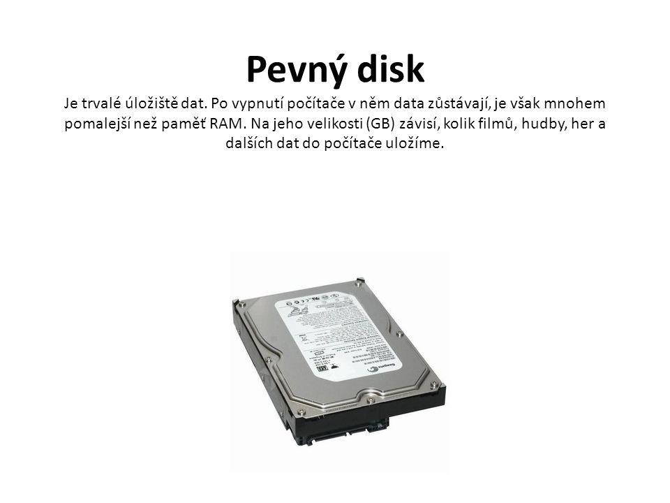 Pevný disk Je trvalé úložiště dat.