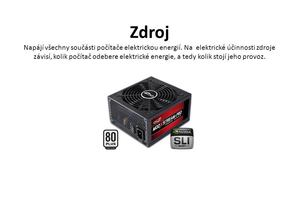Zdroj Napájí všechny součásti počítače elektrickou energií.