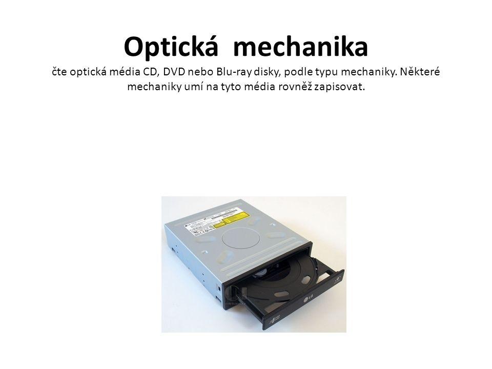 Optická mechanika čte optická média CD, DVD nebo Blu-ray disky, podle typu mechaniky.