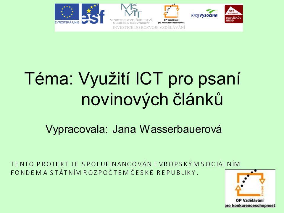 Téma: Využití ICT pro psaní novinových článků Vypracovala: Jana Wasserbauerová