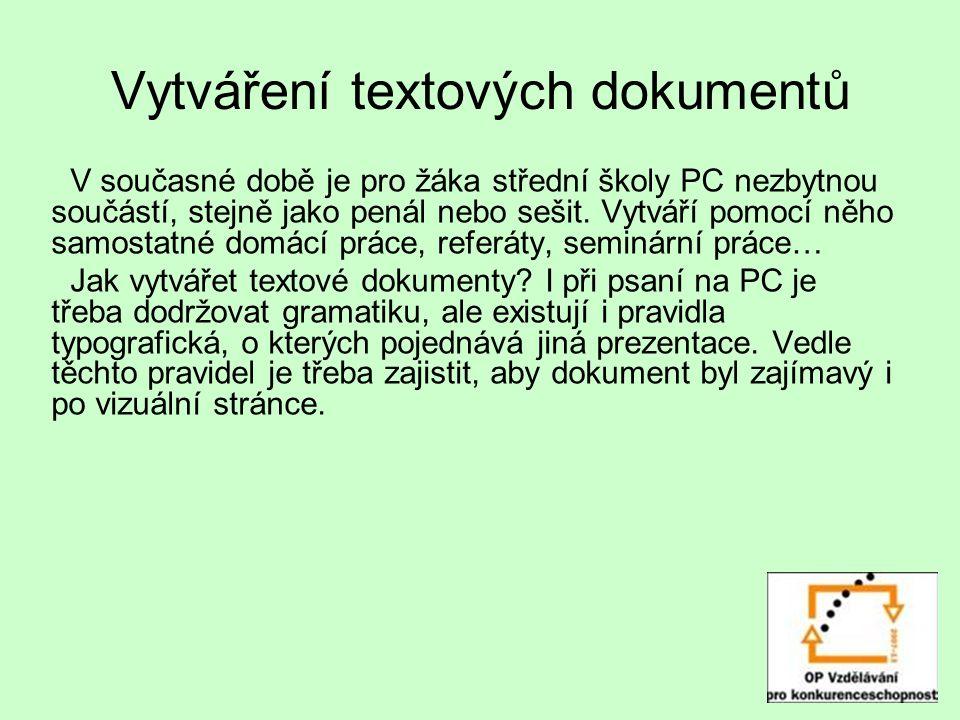 Vytváření textových dokumentů V současné době je pro žáka střední školy PC nezbytnou součástí, stejně jako penál nebo sešit.