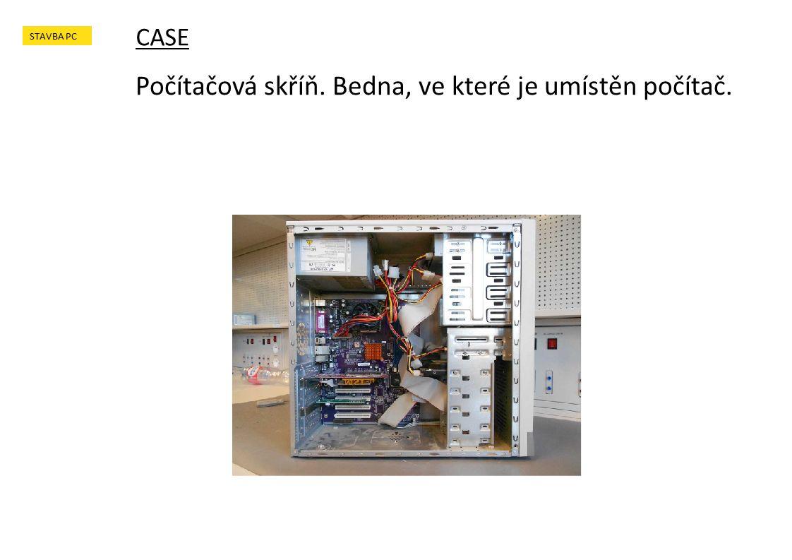 Počítačová skříň. Bedna, ve které je umístěn počítač. CASE STAVBA PC