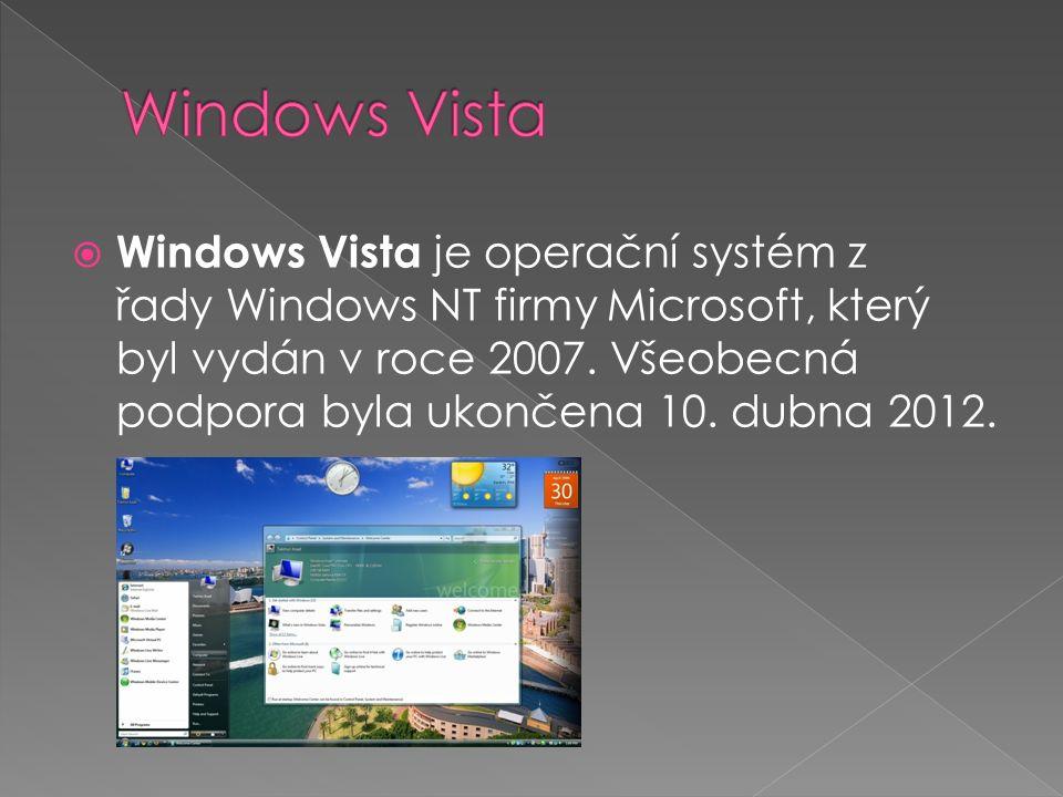  Windows Vista je operační systém z řady Windows NT firmy Microsoft, který byl vydán v roce 2007. Všeobecná podpora byla ukončena 10. dubna 2012.