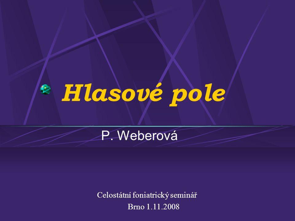 Hlasové pole P. Weberová Celostátní foniatrický seminář Brno 1.11.2008