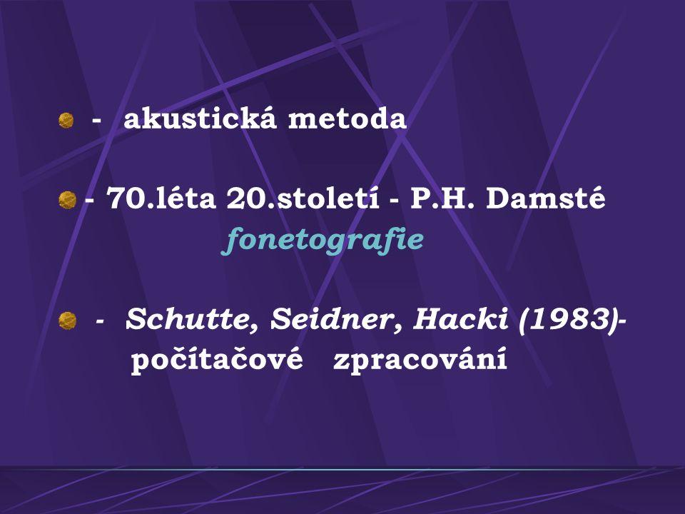 - akustická metoda - 70.léta 20.století - P.H.