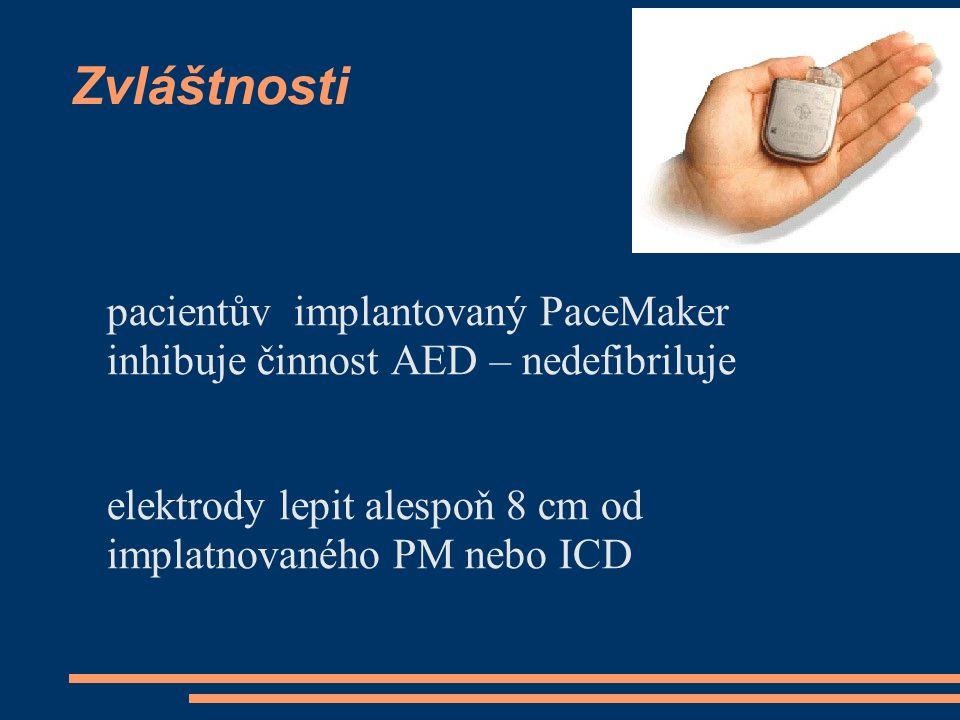 Zvláštnosti pacientův implantovaný PaceMaker inhibuje činnost AED – nedefibriluje elektrody lepit alespoň 8 cm od implatnovaného PM nebo ICD
