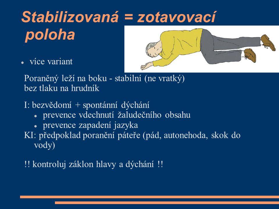 Stabilizovaná = zotavovací poloha více variant Poraněný leží na boku - stabilní (ne vratký) bez tlaku na hrudník I: bezvědomí + spontánní dýchání prev