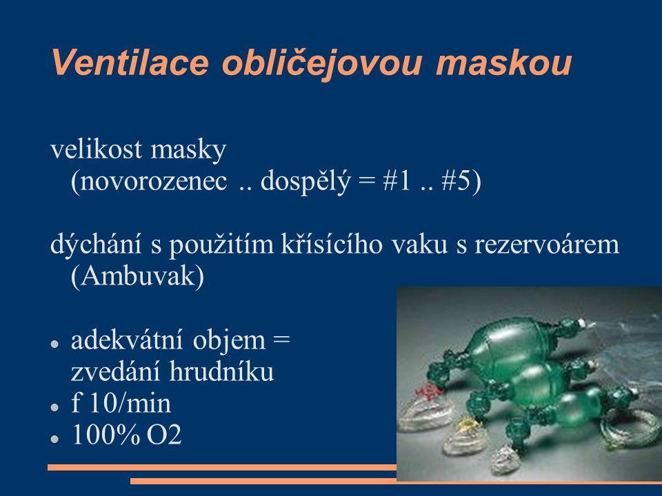 Ventilace obličejovou maskou velikost masky (novorozenec.. dospělý = #1.. #5) dýchání s použitím křísícího vaku s rezervoárem (Ambuvak) adekvátní obje