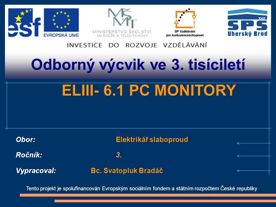 Odborný výcvik ve 3. tisíciletí Tento projekt je spolufinancován Evropským sociálním fondem a státním rozpočtem České republiky ELIII- 6.1 PC MONITORY