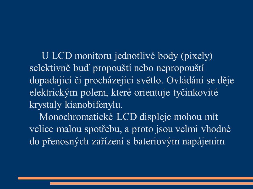 U LCD monitoru jednotlivé body (pixely) selektivně buď propouští nebo nepropouští dopadající či procházející světlo. Ovládání se děje elektrickým pole
