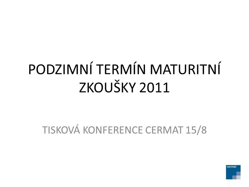 PODZIMNÍ TERMÍN MATURITNÍ ZKOUŠKY 2011 TISKOVÁ KONFERENCE CERMAT 15/8