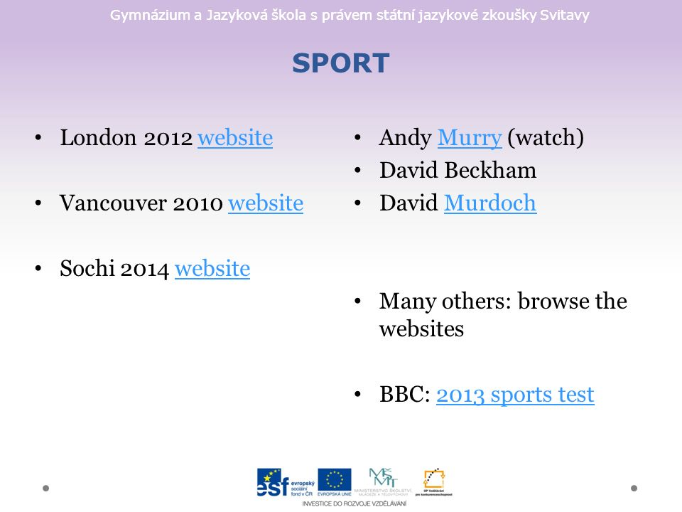 Gymnázium a Jazyková škola s právem státní jazykové zkoušky Svitavy SPORT Andy Murry (watch)Murry David Beckham David MurdochMurdoch Many others: browse the websites BBC: 2013 sports test2013 sports test London 2012 websitewebsite Vancouver 2010 websitewebsite Sochi 2014 websitewebsite