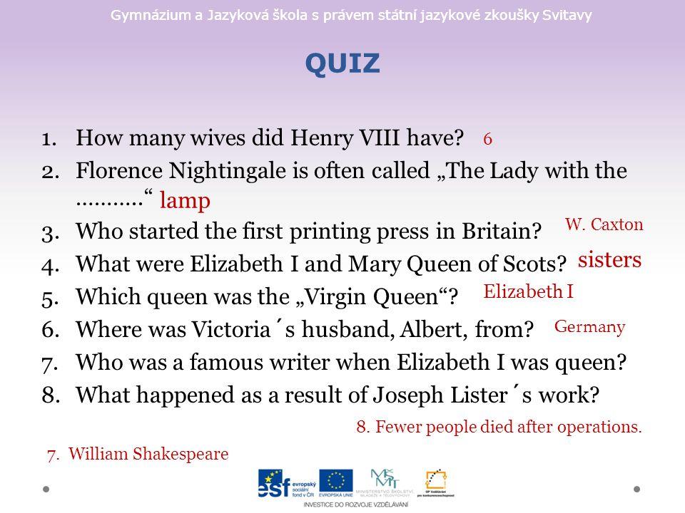 Gymnázium a Jazyková škola s právem státní jazykové zkoušky Svitavy QUIZ 1.How many wives did Henry VIII have.