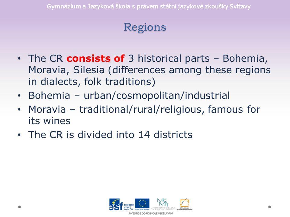 Gymnázium a Jazyková škola s právem státní jazykové zkoušky Svitavy Regions The CR consists of 3 historical parts – Bohemia, Moravia, Silesia (differe