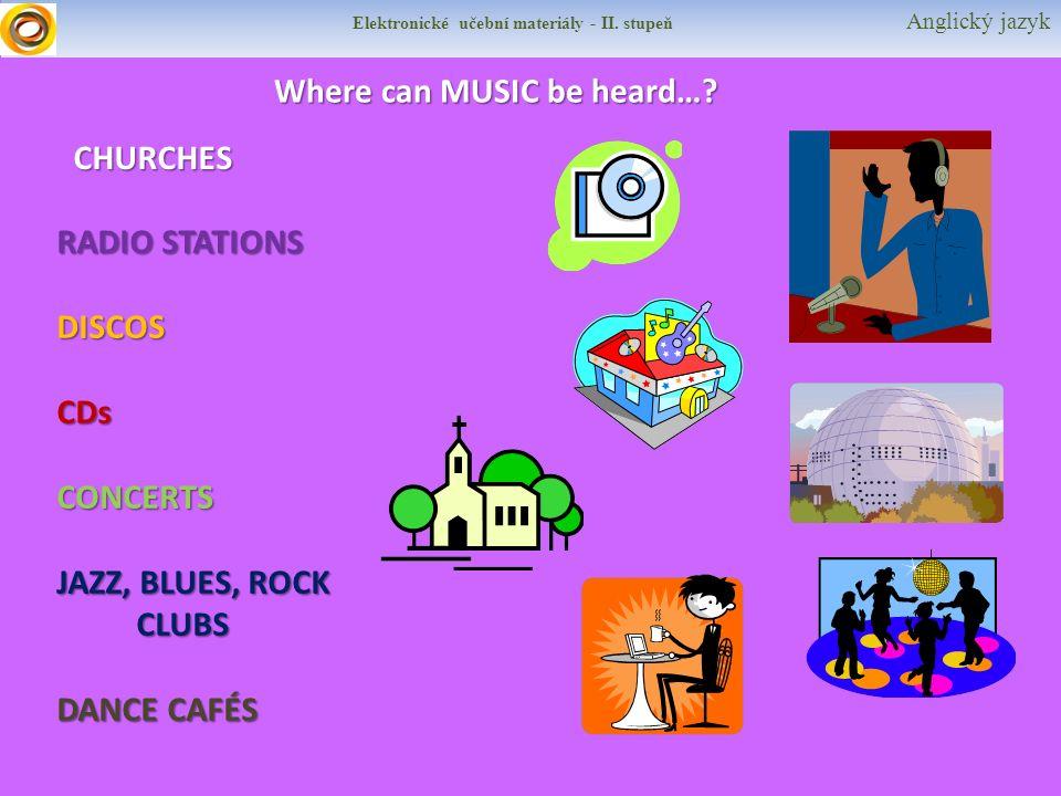 Elektronické učební materiály - II. stupeň Anglický jazyk Where can MUSIC be heard….