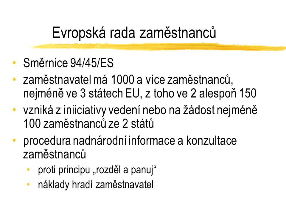 """Evropská rada zaměstnanců Směrnice 94/45/ES zaměstnavatel má 1000 a více zaměstnanců, nejméně ve 3 státech EU, z toho ve 2 alespoň 150 vzniká z iniiciativy vedení nebo na žádost nejméně 100 zaměstnanců ze 2 států procedura nadnárodní informace a konzultace zaměstnanců proti principu """"rozděl a panuj náklady hradí zaměstnavatel"""