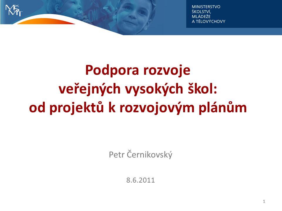 Podpora rozvoje veřejných vysokých škol: od projektů k rozvojovým plánům Petr Černikovský 8.6.2011 11