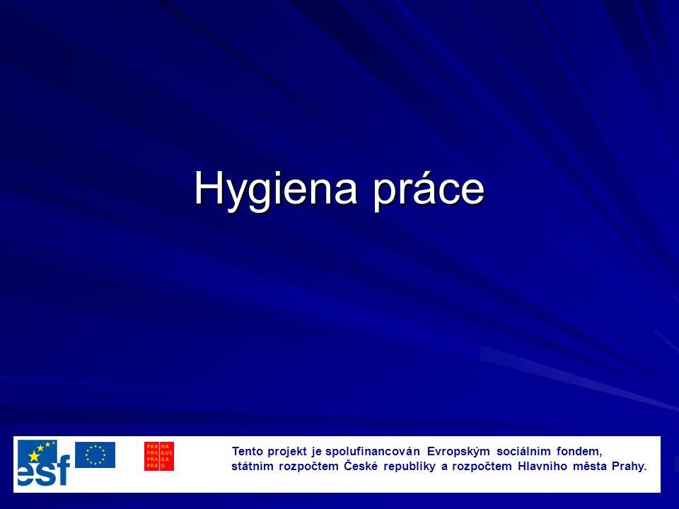 Hygiena práce Tento projekt je spolufinancován Evropským sociálním fondem, státním rozpočtem České republiky a rozpočtem Hlavního města Prahy.