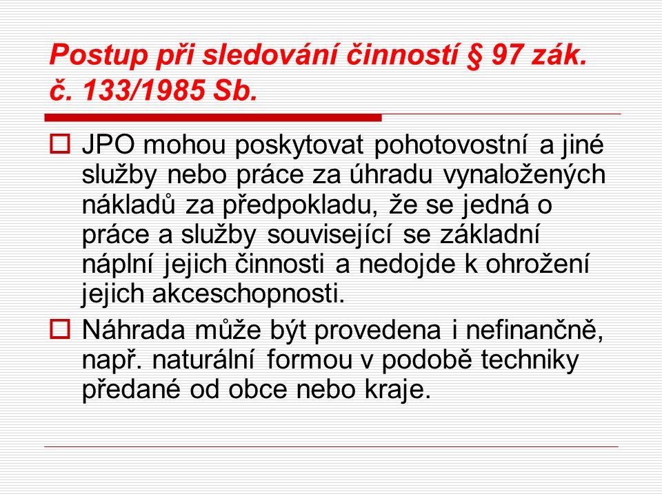 Postup při sledování činností § 97 zák. č. 133/1985 Sb.  JPO mohou poskytovat pohotovostní a jiné služby nebo práce za úhradu vynaložených nákladů za