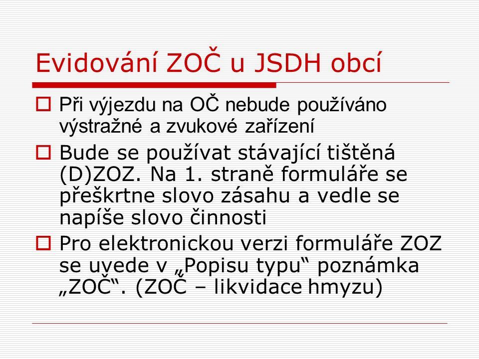 Evidování ZOČ u JSDH obcí  Při výjezdu na OČ nebude používáno výstražné a zvukové zařízení  Bude se používat stávající tištěná (D)ZOZ. Na 1. straně