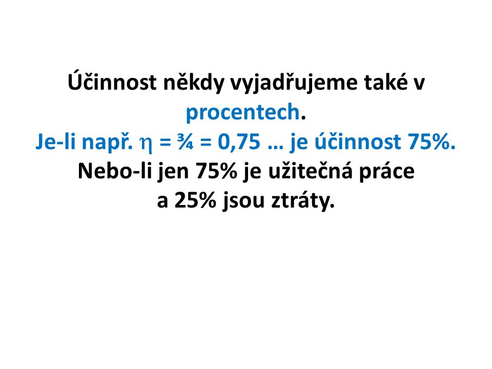 Účinnost někdy vyjadřujeme také v procentech. Je-li např.