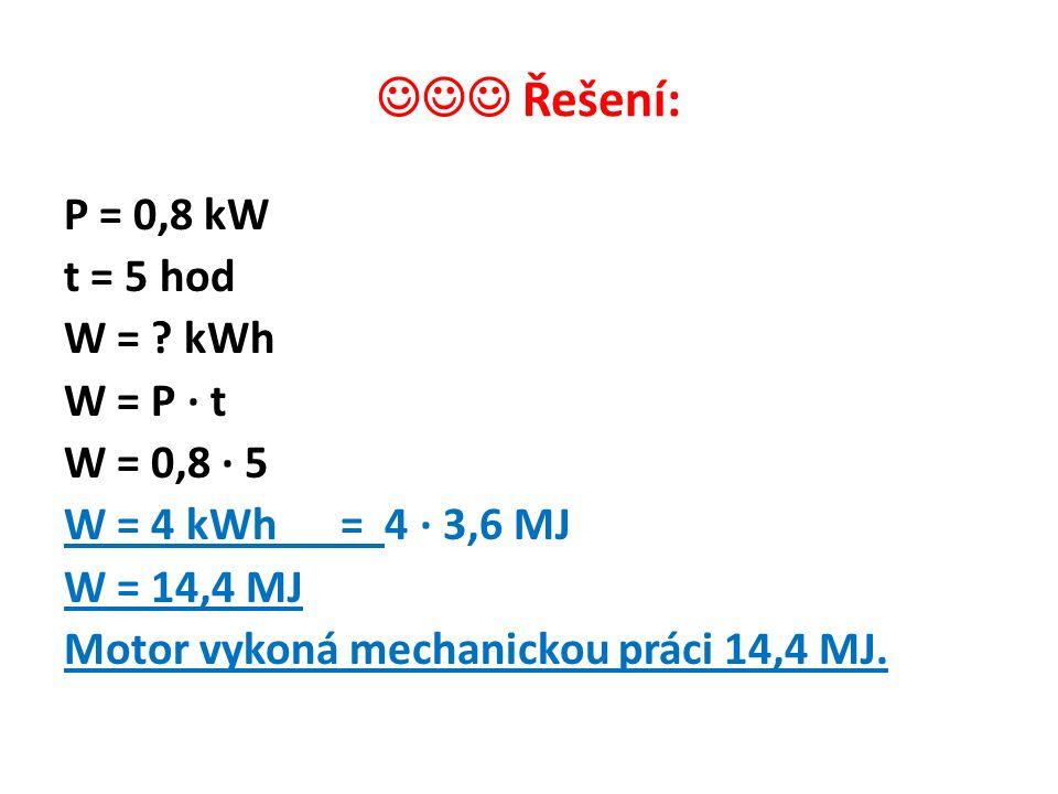 Řešení: P = 0,8 kW t = 5 hod W = .
