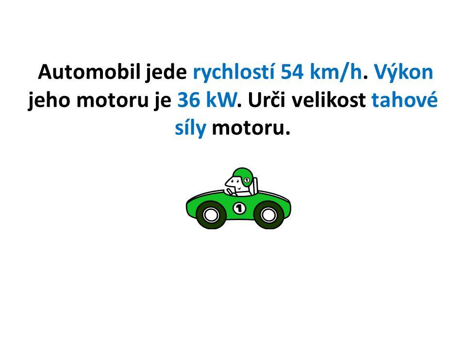 Automobil jede rychlostí 54 km/h. Výkon jeho motoru je 36 kW. Urči velikost tahové síly motoru.