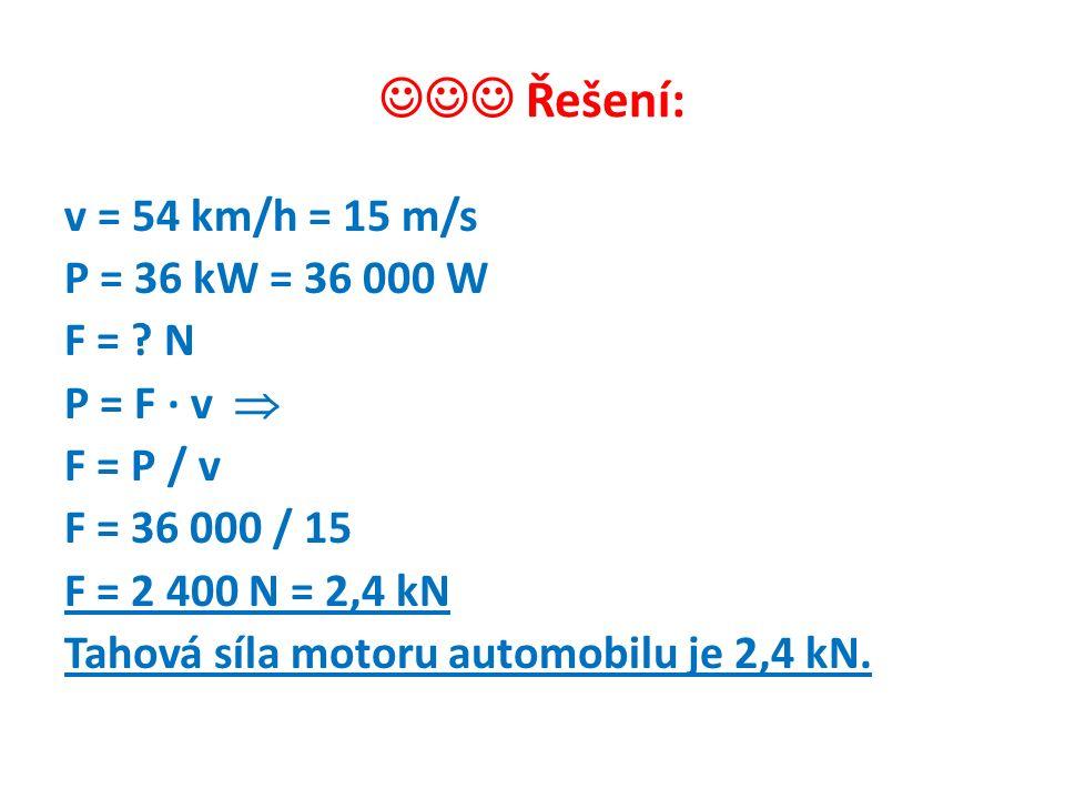 Řešení: v = 54 km/h = 15 m/s P = 36 kW = 36 000 W F = .