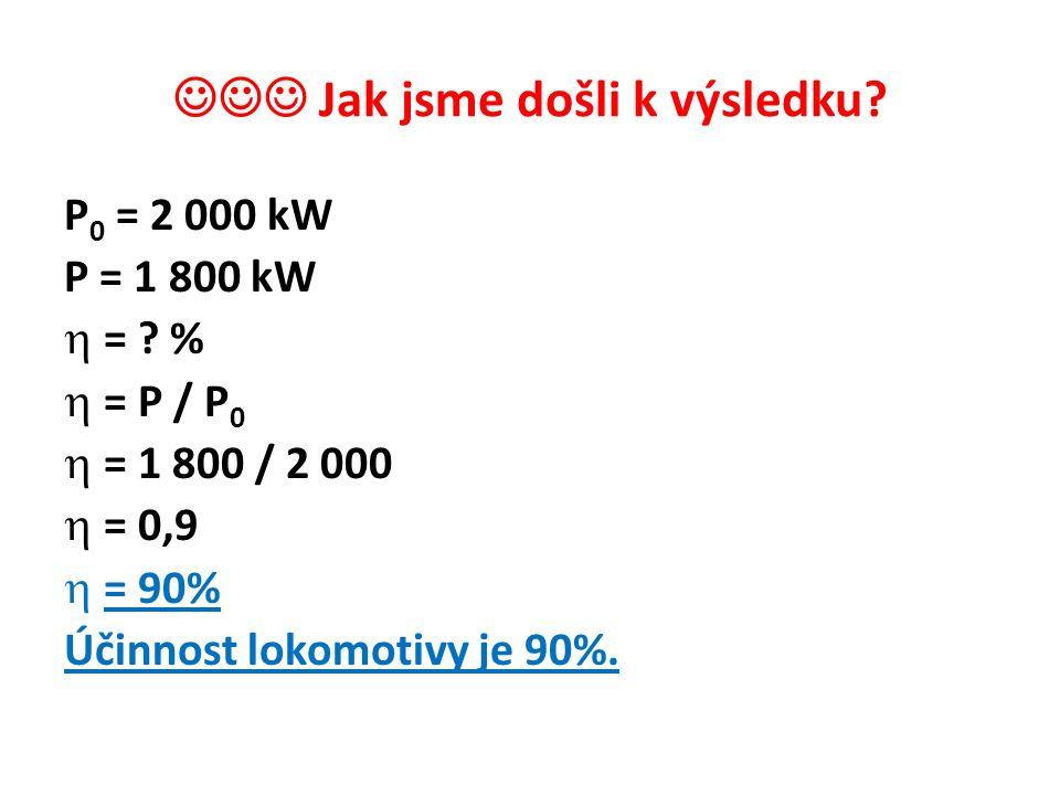 Jak jsme došli k výsledku. P 0 = 2 000 kW P = 1 800 kW  = .