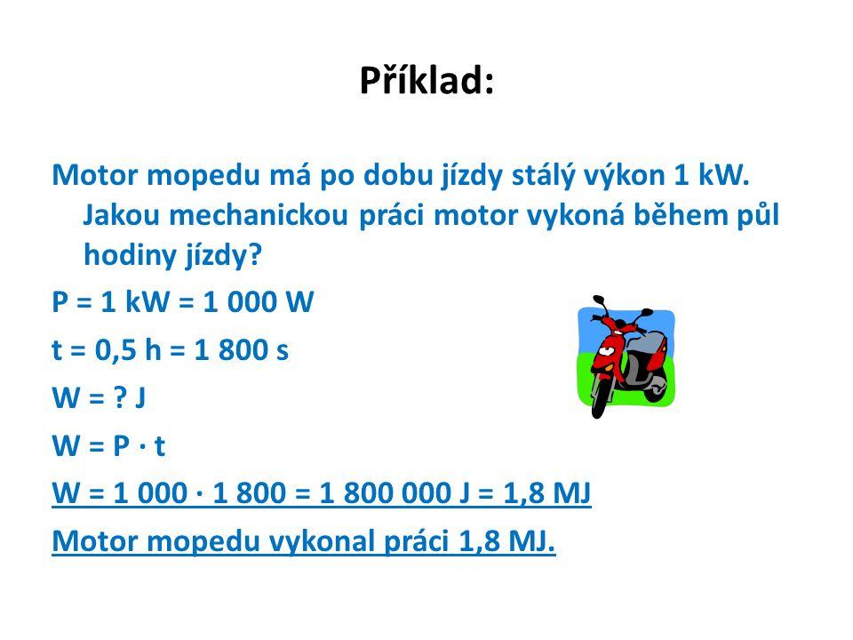 Příklad: Motor mopedu má po dobu jízdy stálý výkon 1 kW.