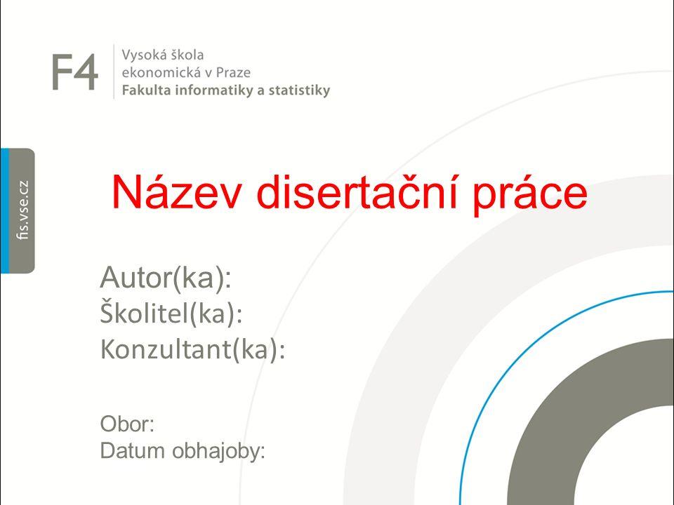 Název disertační práce Autor(ka): Školitel(ka): Konzultant(ka): Obor: Datum obhajoby: