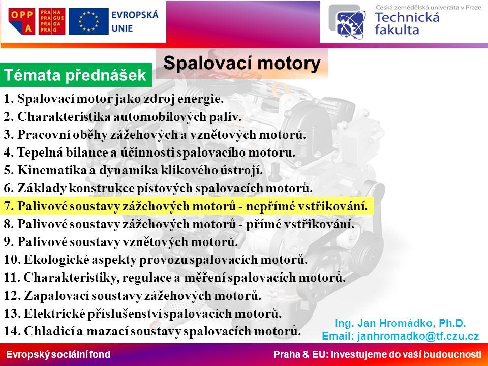Evropský sociální fond Praha & EU: Investujeme do vaší budoucnosti Spalovací motory K, KE-Jetronic Měřič množství vzduchu a) měřící klapka v klidové poloze b) měřící klapka v pracovní poloze 1-vzduchový difuzor, 2-měřící klapka, 3- odlehčovací průřez, 4-šroub bohatosti směsi, 5- otočný bod, 6-páka, 7-listová pružina Vstřikovací ventil a) v klidové poloze b) v pracovní poloze 1-těleso ventilu, 2-filtr, 3-jehla ventilu, 4-sedlo ventilu