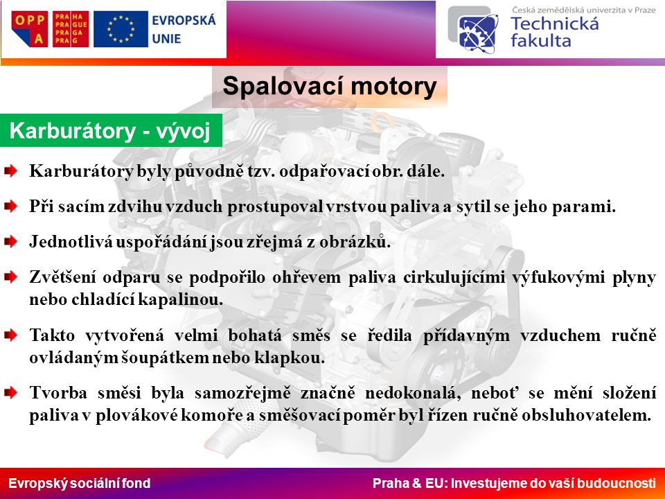 Evropský sociální fond Praha & EU: Investujeme do vaší budoucnosti Spalovací motory Karburátory - vývoj Karburátory byly původně tzv.