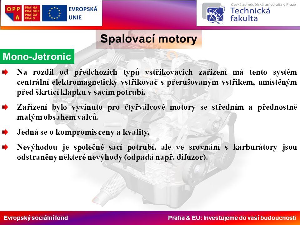 Evropský sociální fond Praha & EU: Investujeme do vaší budoucnosti Spalovací motory Mono-Jetronic Na rozdíl od předchozích typů vstřikovacích zařízení má tento systém centrální elektromagnetický vstřikovač s přerušovaným vstřikem, umístěným před škrtící klapku v sacím potrubí.