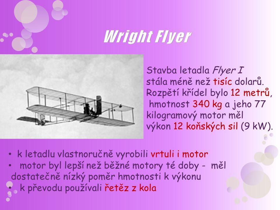 k letadlu vlastnoručně vyrobili vrtuli i motor motor byl lepší než běžné motory té doby - měl dostatečně nízký poměr hmotnosti k výkonu k převodu použ