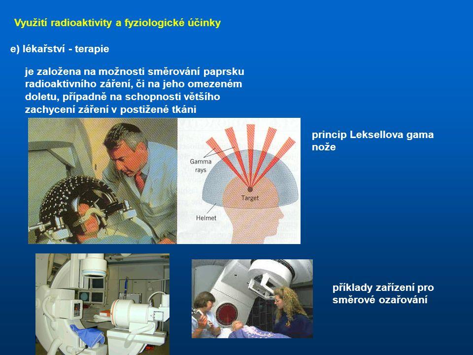 Využití radioaktivity a fyziologické účinky d) lékařství - diagnostika diagram plic po vdechnutí radioaktivního aerosolu s techneciem 99 Do organismu se vpraví malé množství radioaktivního nuklidu s velmi krátkým poločasem rozpadu (minuty, hodiny).