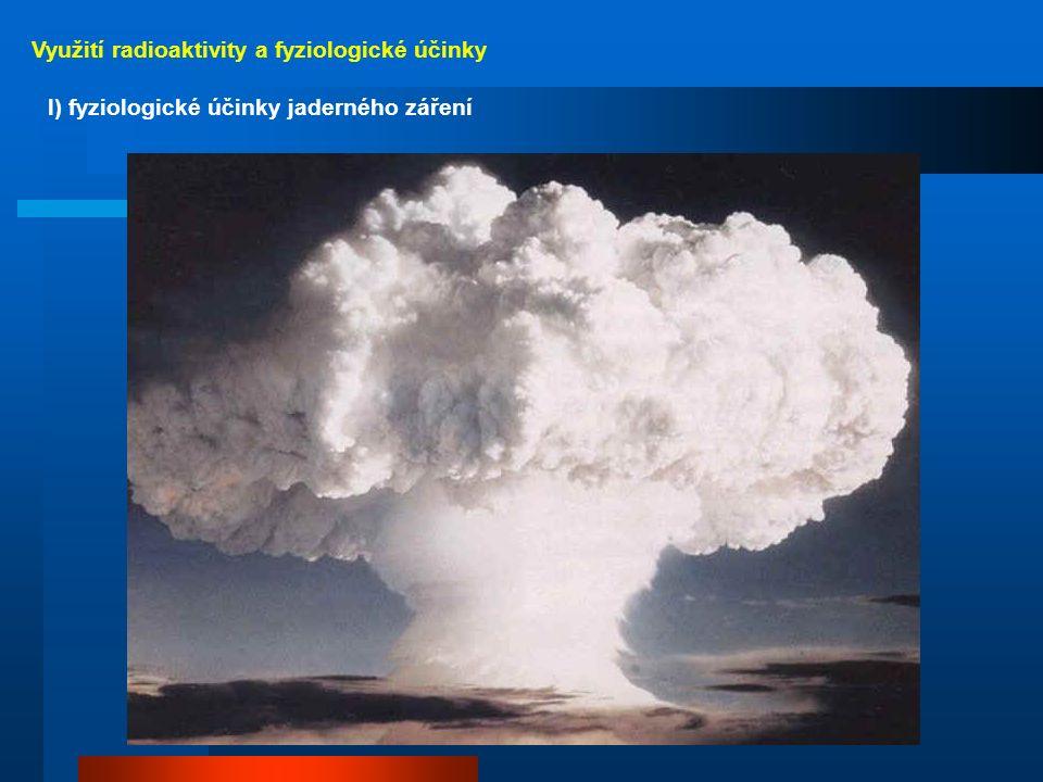 Využití radioaktivity a fyziologické účinky j) zdroje energie 170 gramů plutonia rozžhavených teplem uvolňovaným při radioaktivním rozpadu v grafitovém držáku Jaderná baterie pro kosmický výzkum – elektrická energie se uvolňuje termoelektrickým jevem z rozdílu teplot: radiaktivní látka izolovaná uvnitř válce – vnější chladiče.
