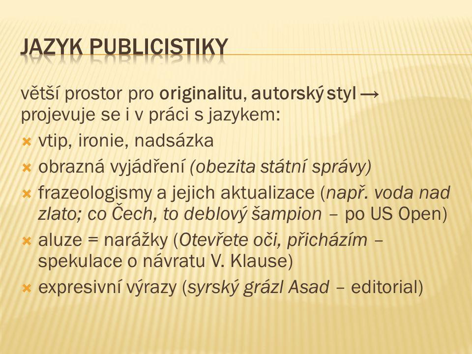 větší prostor pro originalitu, autorský styl → projevuje se i v práci s jazykem:  vtip, ironie, nadsázka  obrazná vyjádření (obezita státní správy)