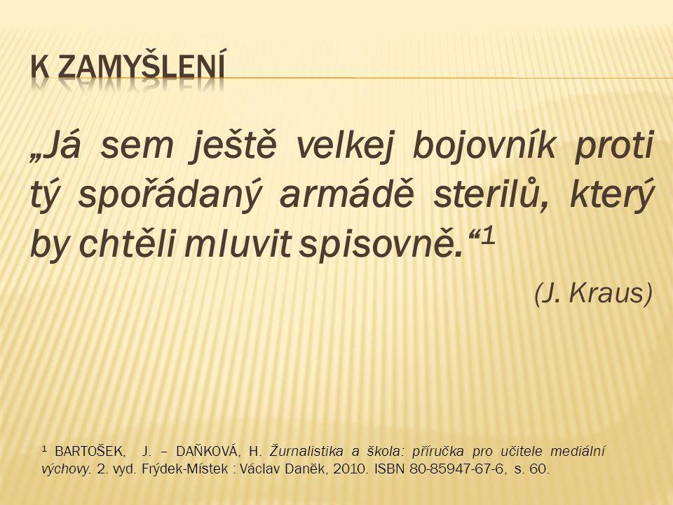 """""""Já sem ještě velkej bojovník proti tý spořádaný armádě sterilů, který by chtěli mluvit spisovně."""" 1 (J. Kraus) 1 BARTOŠEK, J. – DAŇKOVÁ, H. Žurnalist"""