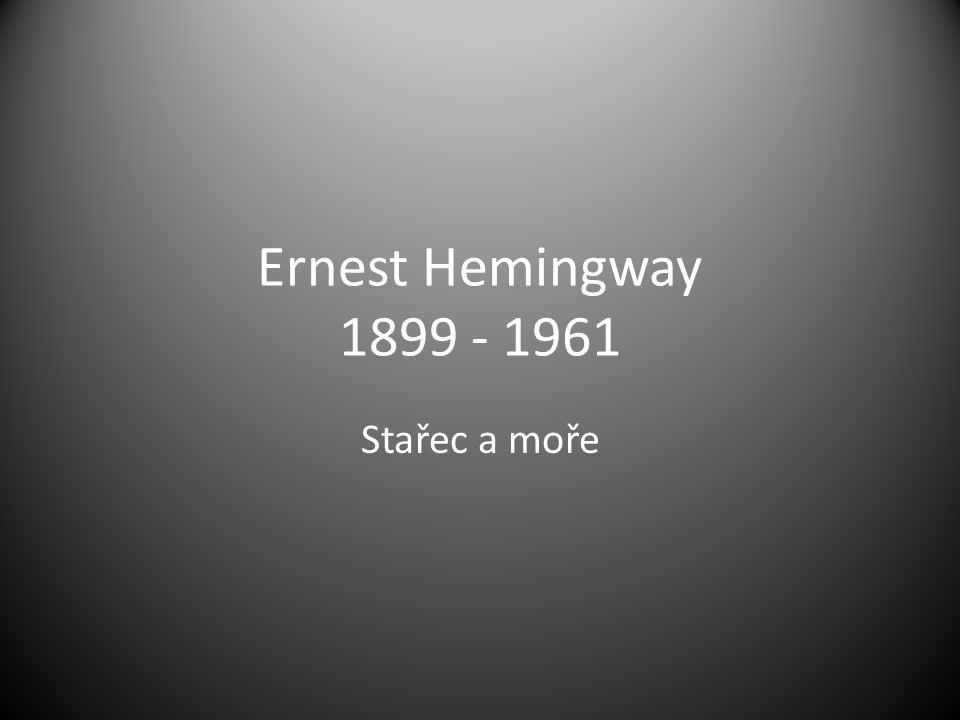Ernest Hemingway 1899 - 1961 Stařec a moře