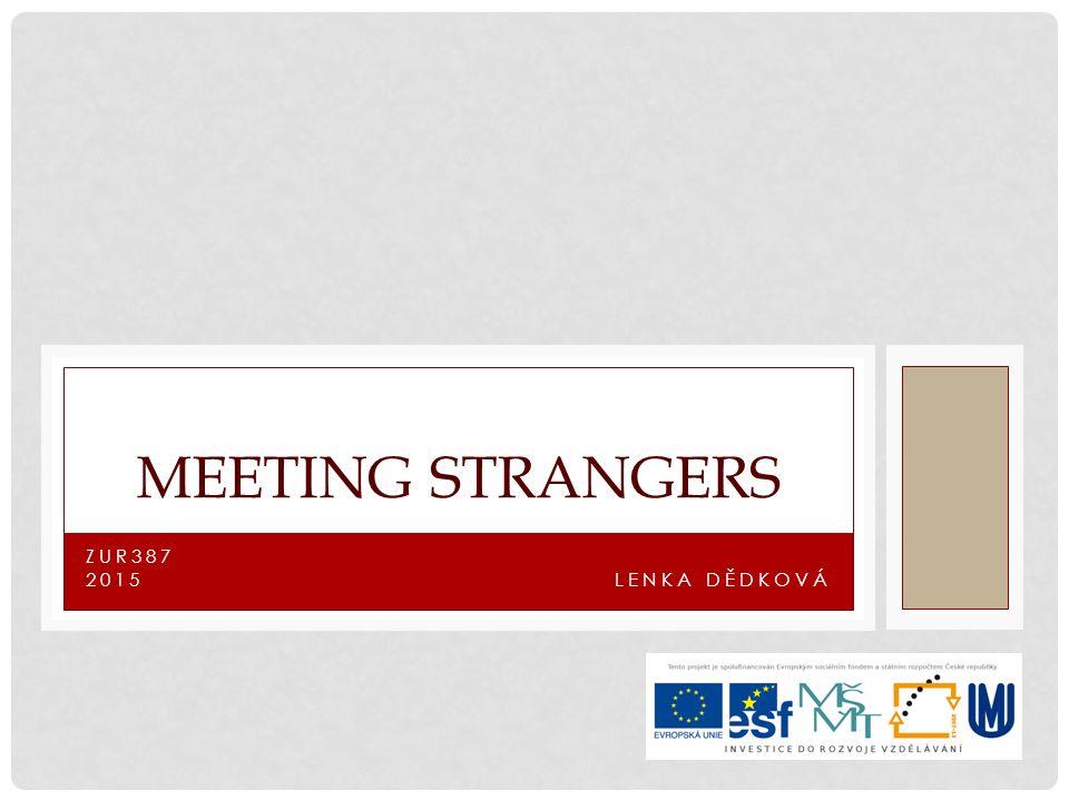 ZUR387 2015 MEETING STRANGERS LENKA DĚDKOVÁ
