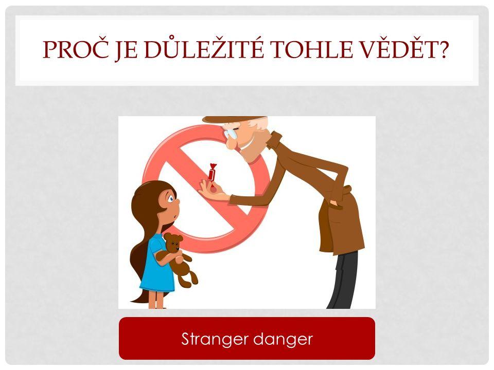 PROČ JE DŮLEŽITÉ TOHLE VĚDĚT? Stranger danger