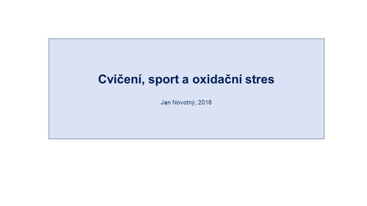Cvičení, sport a oxidační stres Jan Novotný, 2016