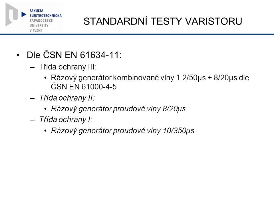 STANDARDNÍ TESTY VARISTORU Dle ČSN EN 61634-11: –Třída ochrany III: Rázový generátor kombinované vlny 1.2/50µs + 8/20µs dle ČSN EN 61000-4-5 –Třída ochrany II: Rázový generátor proudové vlny 8/20µs –Třída ochrany I: Rázový generátor proudové vlny 10/350µs