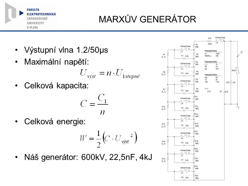 MARXŮV GENERÁTOR Výstupní vlna 1.2/50µs Maximální napětí: Celková kapacita: Celková energie: Náš generátor: 600kV, 22,5nF, 4kJ