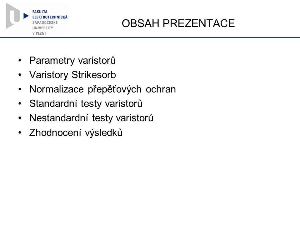 OBSAH PREZENTACE Parametry varistorů Varistory Strikesorb Normalizace přepěťových ochran Standardní testy varistorů Nestandardní testy varistorů Zhodnocení výsledků