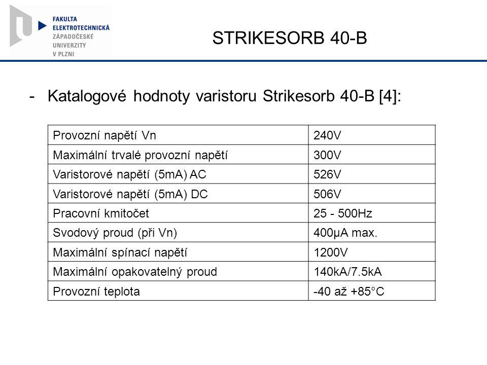 STRIKESORB 40-B Provozní napětí Vn240V Maximální trvalé provozní napětí300V Varistorové napětí (5mA) AC526V Varistorové napětí (5mA) DC506V Pracovní kmitočet25 - 500Hz Svodový proud (při Vn)400µA max.