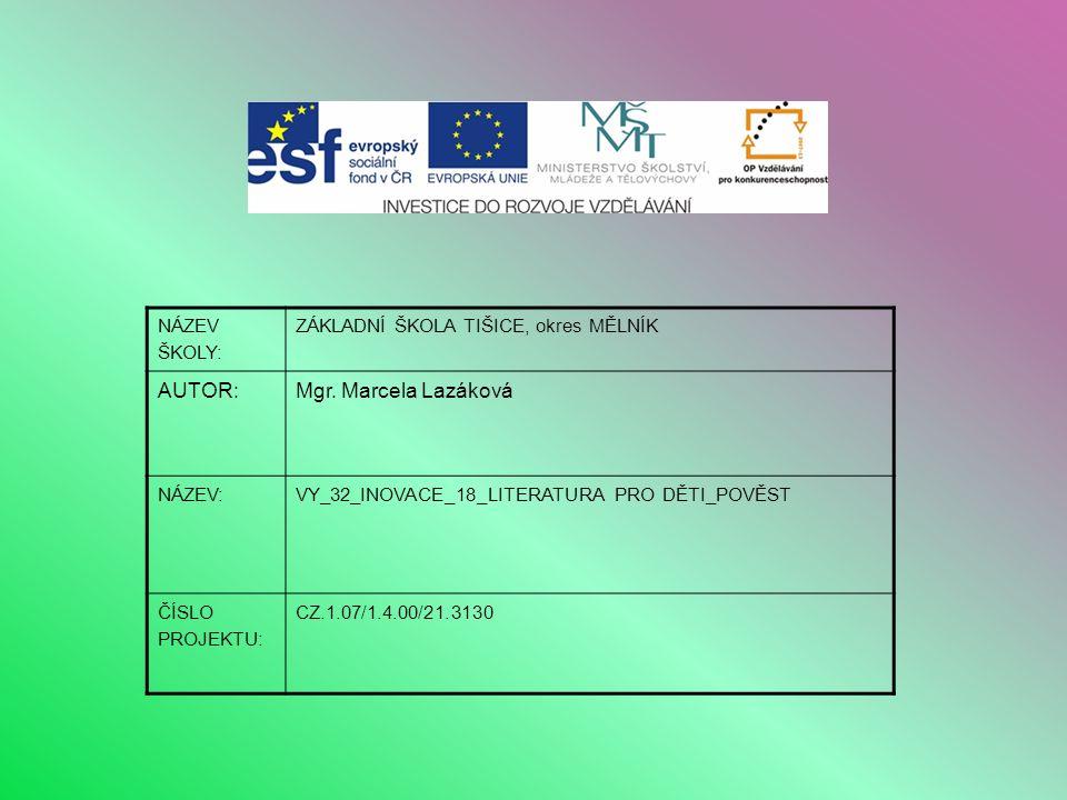 ANOTACE: Prezentace vede k vymezení pojmu pověst a k seznámení s některými autory a jejich díly.